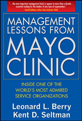 Management Lessons from Mayo Clinic By Berry, Leonard L./ Seltman, Kent D.